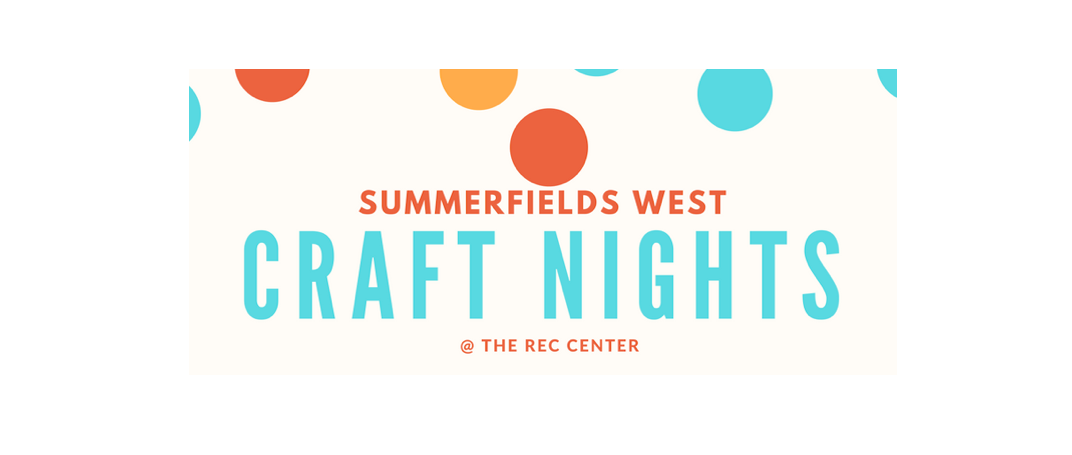 Summerfields West Craft Nights @ The Rec Center